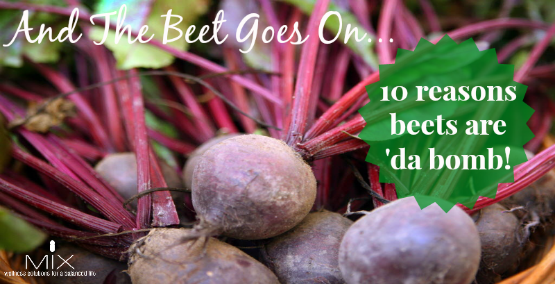 And The Beet Goes On 10 Reasons Beets Are 'Da Bomb! | www.mixwellness.com