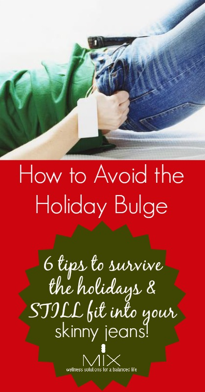 How to Avoid the Holiday Bulge: 6 Tips to Survive the Holidays & STILL Fit Into Your Skinny Jeans! | www.mixwellness.com