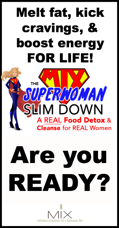 The Superwoman Slim Down: A Real Food Detox & Cleanse for Real Women | www.mixwellness.com/detox
