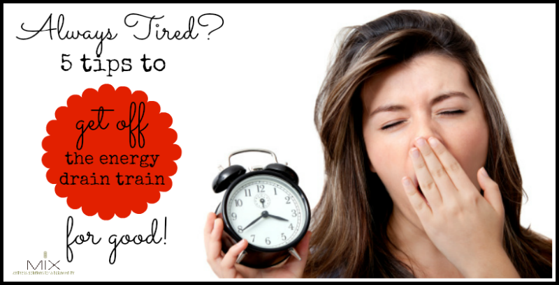 Always Tired? 5 Tips to Get Off the Energy Drain Train for GOOD! www.mixwellness.com #health #energy #naturalremedies