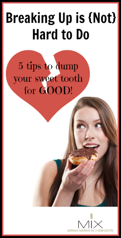 Breaking Up is {Not} Hard to Do 5 Tips to Dump Your Sweet Tooth for GOOD! | www.mixwellness.com #health #weightloss #sugar
