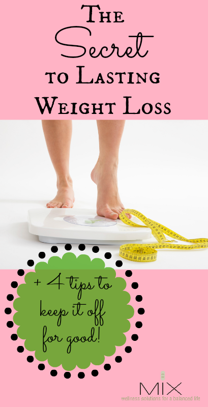 The Secret to Lasting Weight Loss + 4 Tips to Keep It Off For Good! www.mixwellness.com #diet #weightloss #health