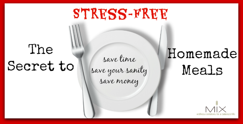 The Secret to Stress-Free Homemade Meals | www.mixwellness.com