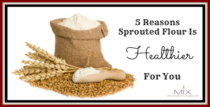 Five Reasons Sprouted Flour Is Healthier For You | www.mixwellness.com