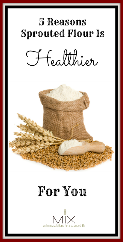 Five Reasons Sprouted Flour Is Healthier For You   www.mixwellness.com