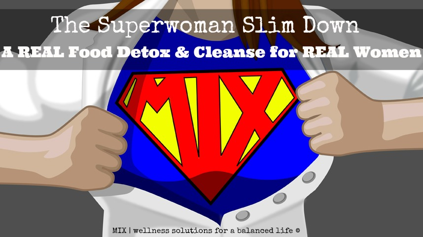 The Superwoman Slim Down REAL Food Detox & Cleanse for Real Women | www.mixwellness.com #detox #cleanse #realfood