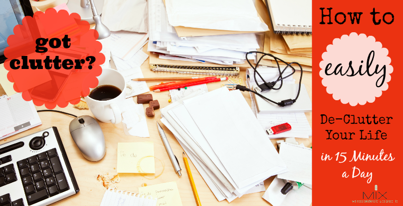 How to EASILY De-Clutter Your Life in 15 Minutes a Day   www.mixwellness.com #home #organization #stress