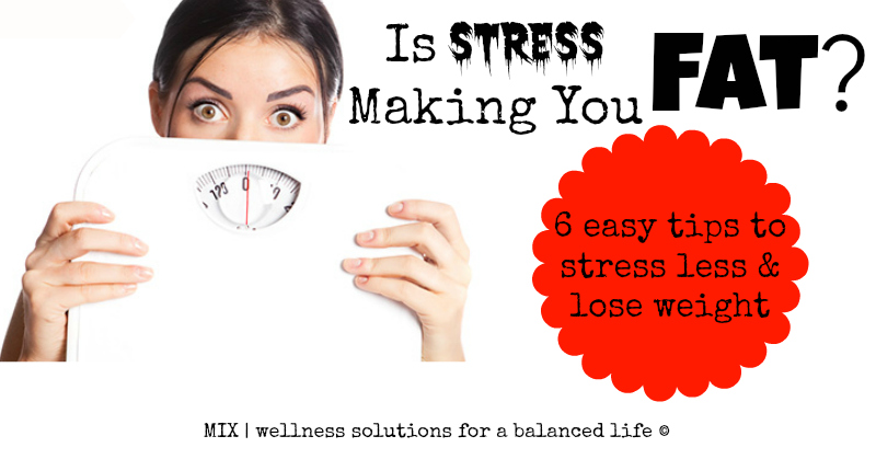 Is Stress Making You Fat? 6 easy tips to stress less & lose weight | www.mixwellnes.com #stress #weightloss #stressless #easystressbusters #howtomanagestress