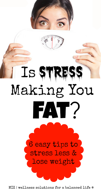 Is Stress Making You Fat? 6 easy tips to stress less amp; lose weight   www.mixwellnes.com #stress #weightloss #stressless #easystressbusters #howtomanagestress