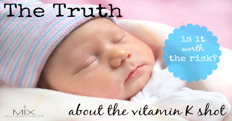 The Truth About the Vitamin K Shot in Newborns: Is It Worth The Risk? | www.mixwellness.com