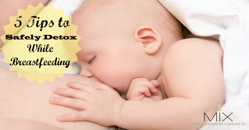 5 Tips to Safely Detox While Breastfeeding | www.mixwellness.com