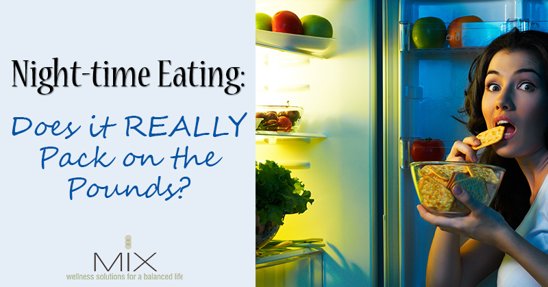 Night-Time Eating: Does it REALLY Pack on the Pounds? | www.mixwellness.com