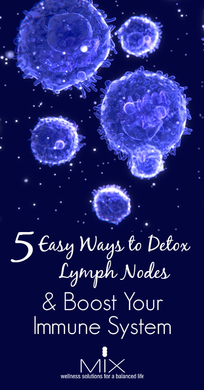 5 Easy Ways to Detox Lymph Nodes & Boost Your Immune System | www.mixwellness.com