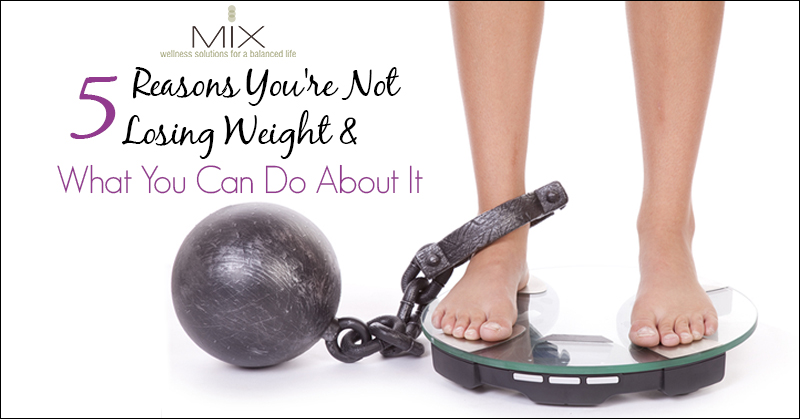 5 Reasons You're Not Losing Weight & What You Can Do About It | www.mixwellness.com #loseweight #weightloss