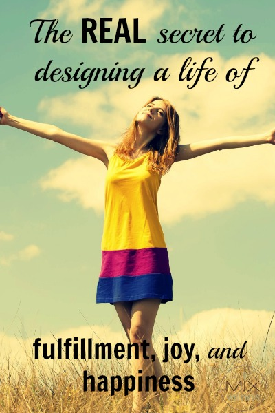 The real secret to designing a life of fulfillment. #joy, & #happiness